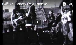 Half Girl -Lemmy, I'm A Feminist